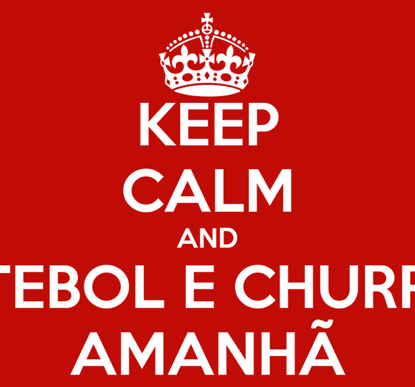KEEP CALM AND FUTEBOL E CHURRAS AMANHÃ