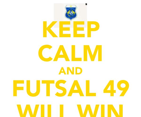 KEEP CALM AND FUTSAL 49 WILL WIN