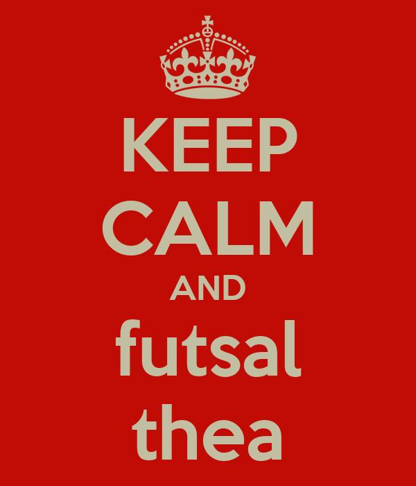 KEEP CALM AND futsal thea