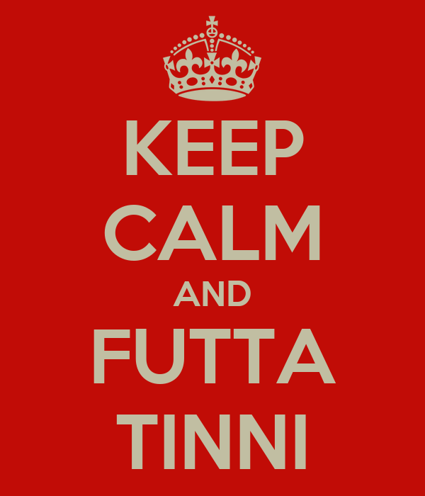 KEEP CALM AND FUTTA TINNI