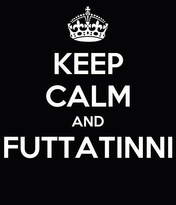 KEEP CALM AND FUTTATINNI