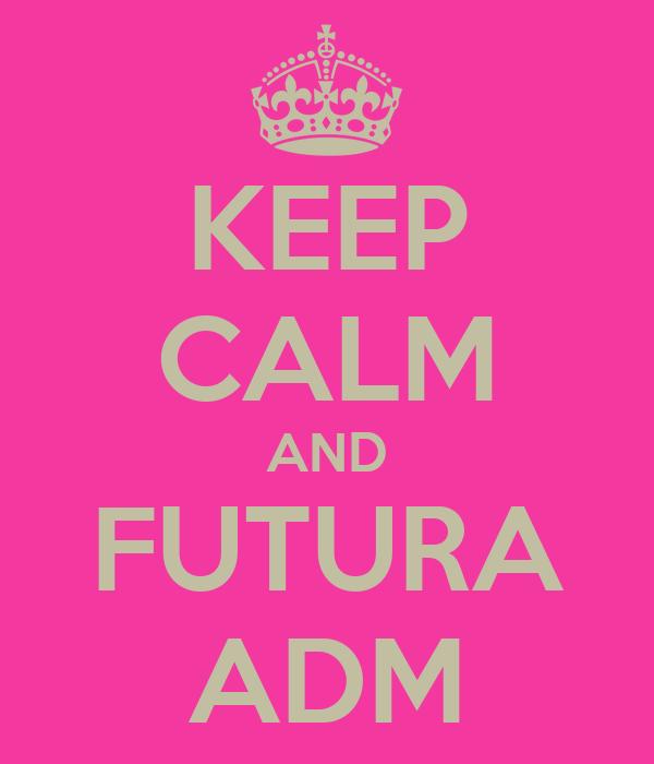 KEEP CALM AND FUTURA ADM
