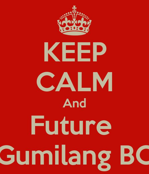 KEEP CALM And Future  Gumilang BC