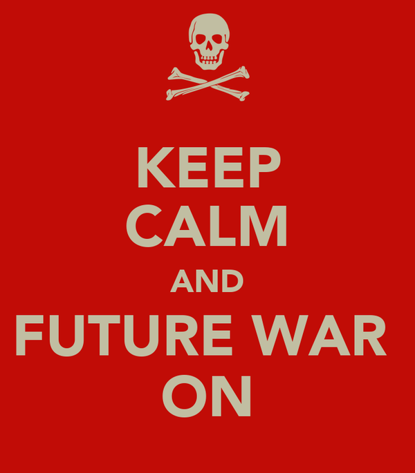 KEEP CALM AND FUTURE WAR  ON