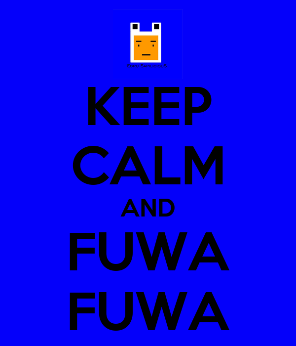 KEEP CALM AND FUWA FUWA