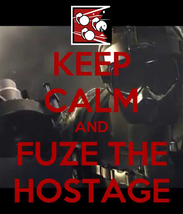 KEEP CALM AND FUZE THE HOSTAGE
