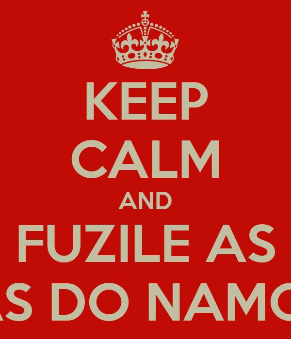 KEEP CALM AND FUZILE AS AMIGAS DO NAMORADO