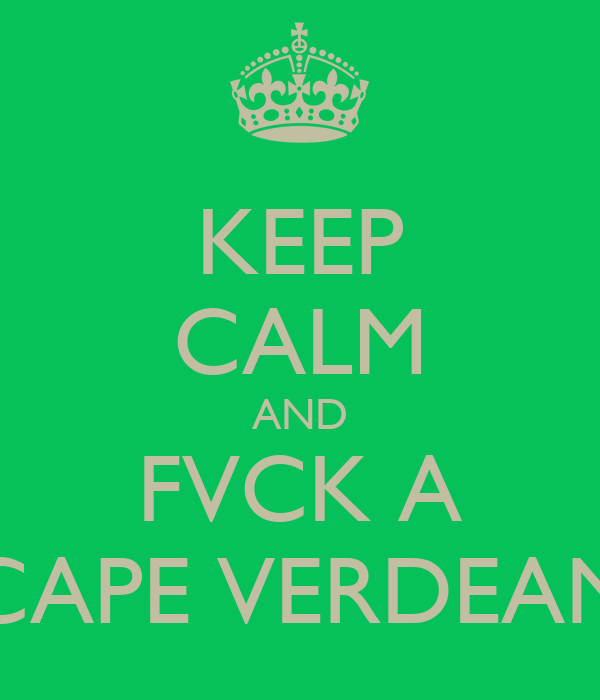KEEP CALM AND FVCK A CAPE VERDEAN