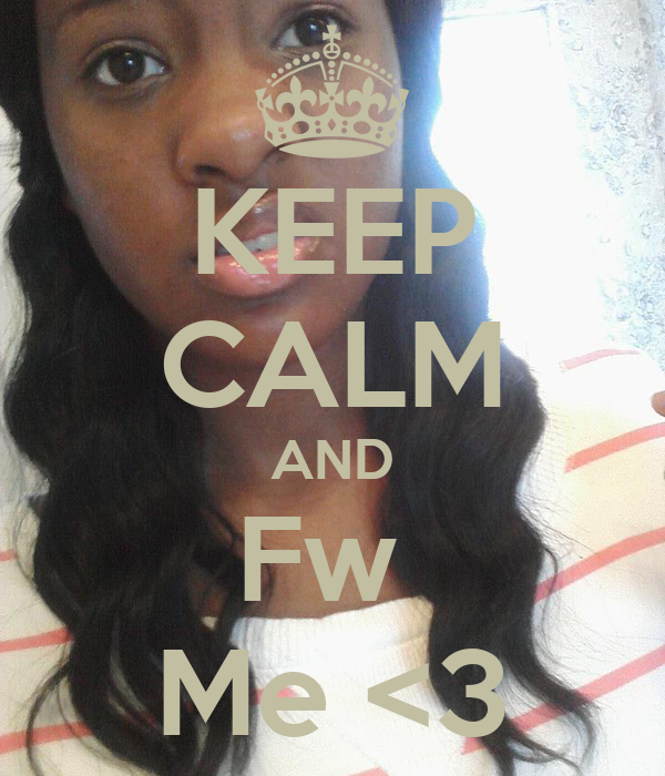 KEEP CALM AND Fw  Me <3