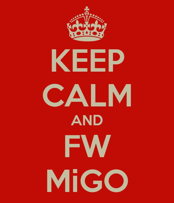 KEEP CALM AND FW MiGO
