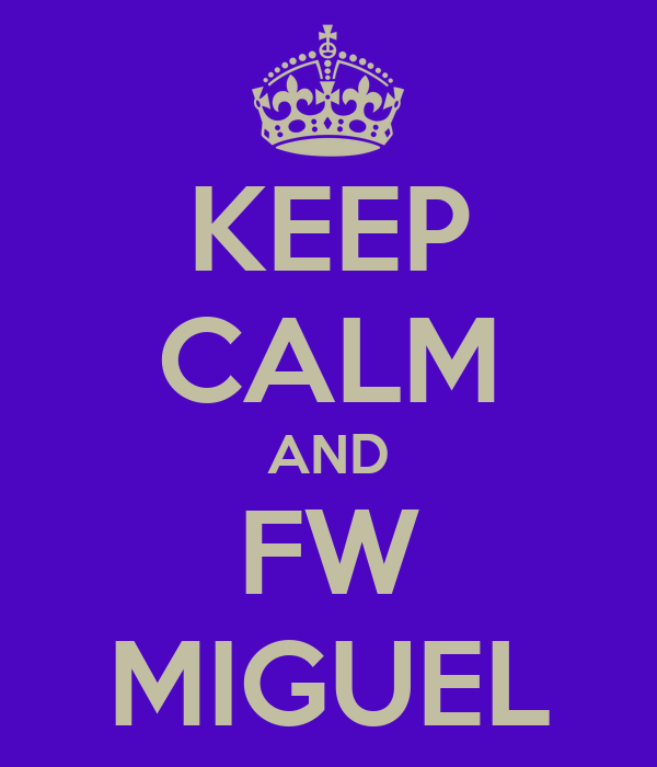 KEEP CALM AND FW MIGUEL