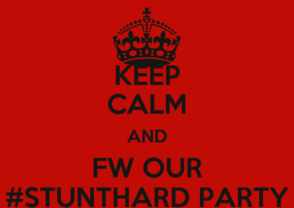 KEEP CALM AND FW OUR #STUNTHARD PARTY