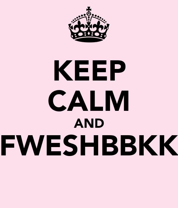 KEEP CALM AND FWESHBBKK