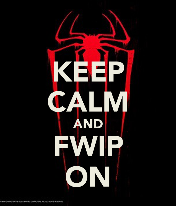 KEEP CALM AND FWIP ON