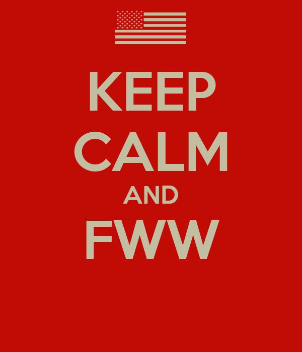 KEEP CALM AND FWW