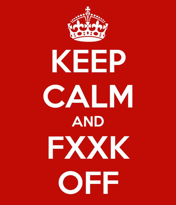 KEEP CALM AND FXXK OFF