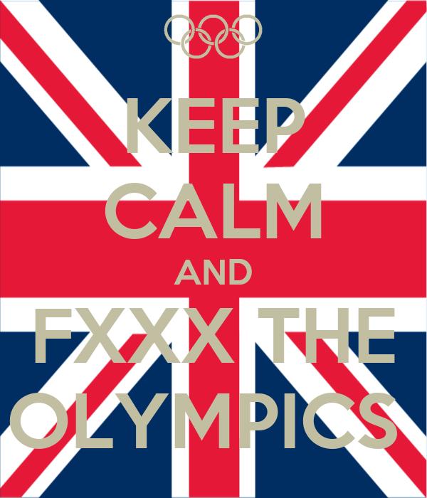KEEP CALM AND FXXX THE OLYMPICS