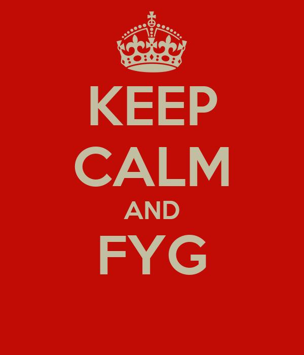 KEEP CALM AND FYG
