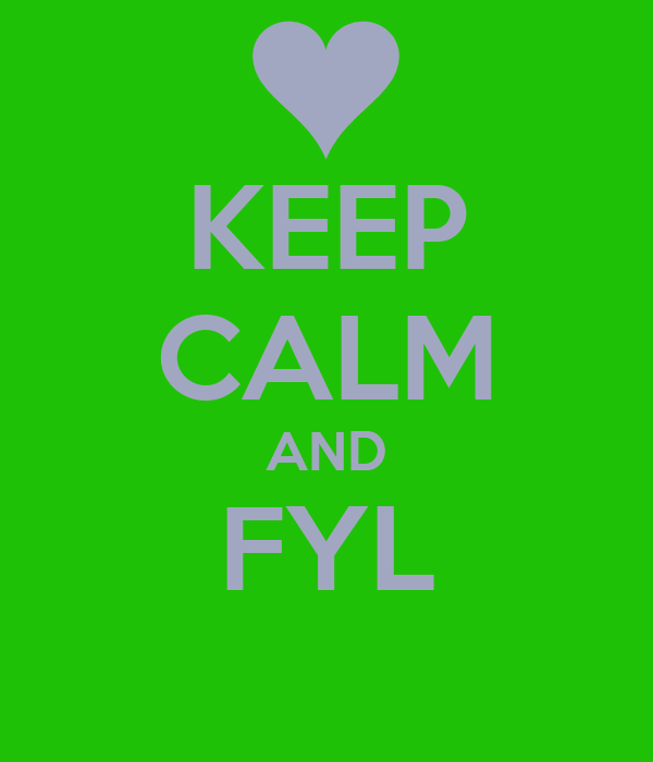 KEEP CALM AND FYL