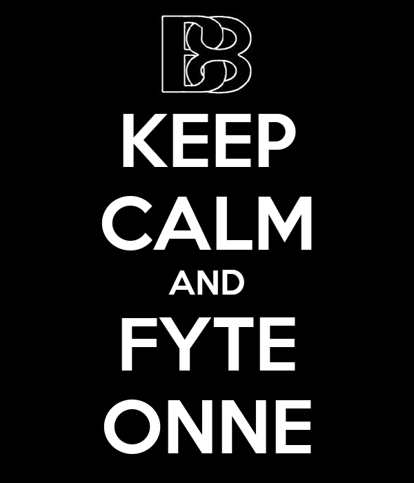 KEEP CALM AND FYTE ONNE