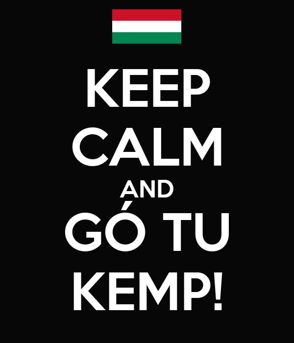 KEEP CALM AND GÓ TU KEMP!