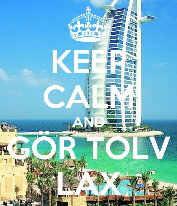 KEEP CALM AND GÖR TOLV LAX