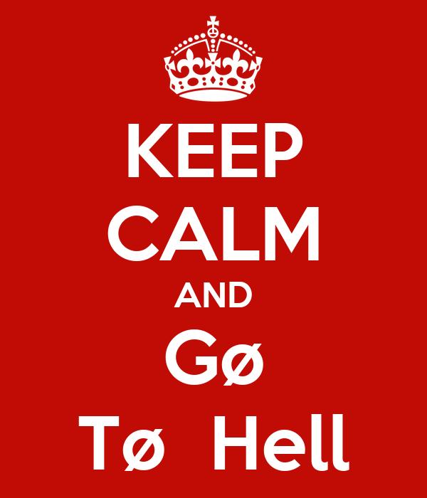 KEEP CALM AND Gø Tø  Hell