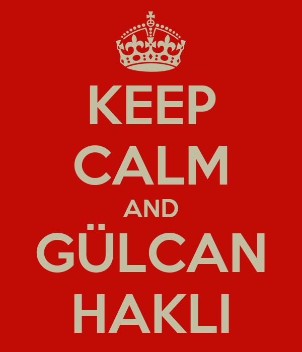 KEEP CALM AND GÜLCAN HAKLI