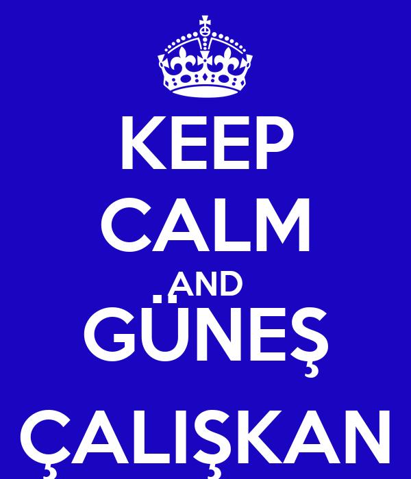 KEEP CALM AND GÜNEŞ ÇALIŞKAN