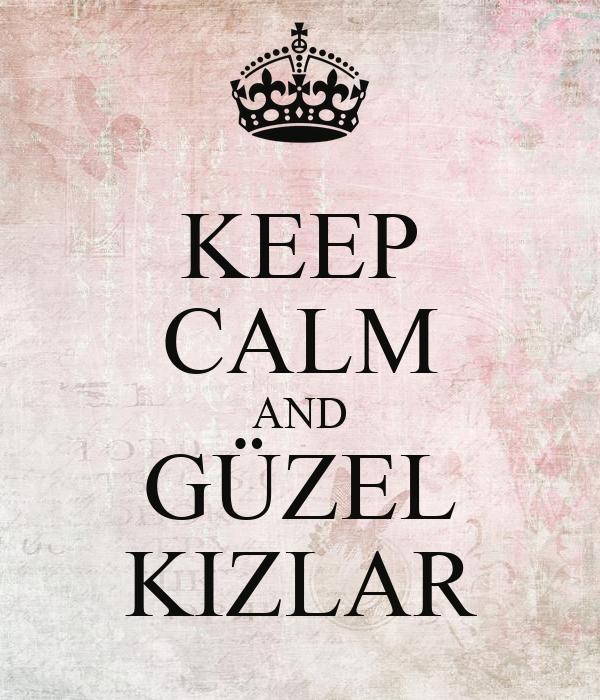 KEEP CALM AND GÜZEL KIZLAR