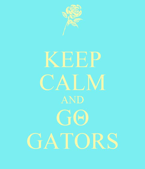 KEEP CALM AND GΘ GΑTORS