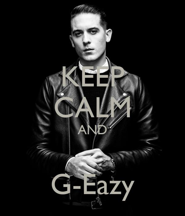 KEEP CALM AND  G-Eazy