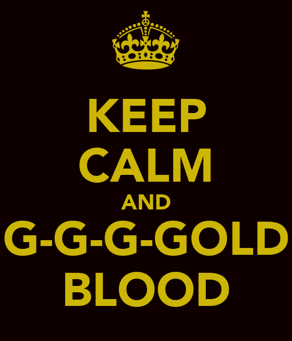 KEEP CALM AND G-G-G-GOLD BLOOD