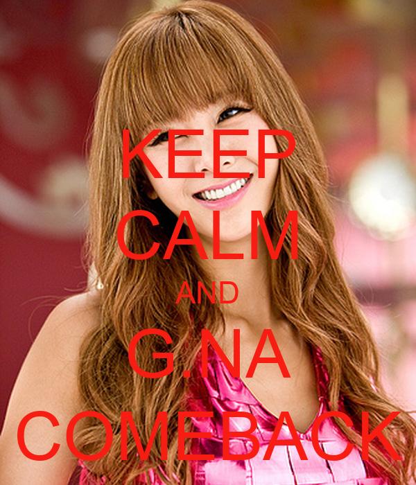 KEEP CALM AND G.NA COMEBACK