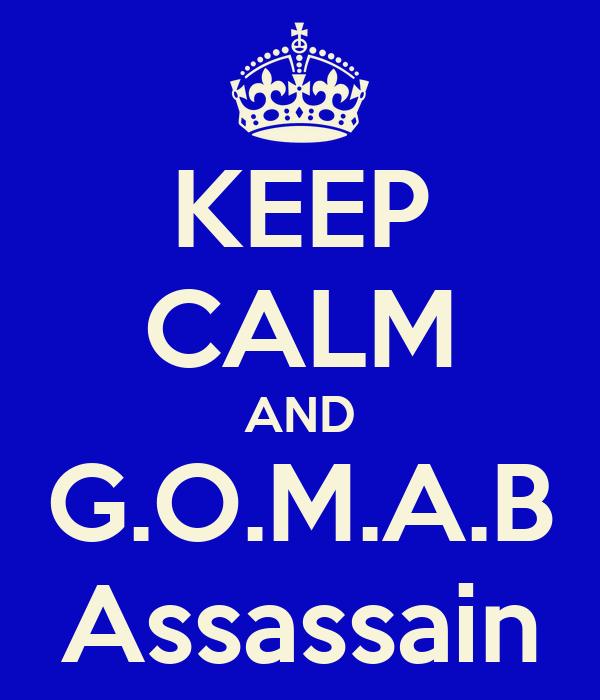 KEEP CALM AND G.O.M.A.B Assassain