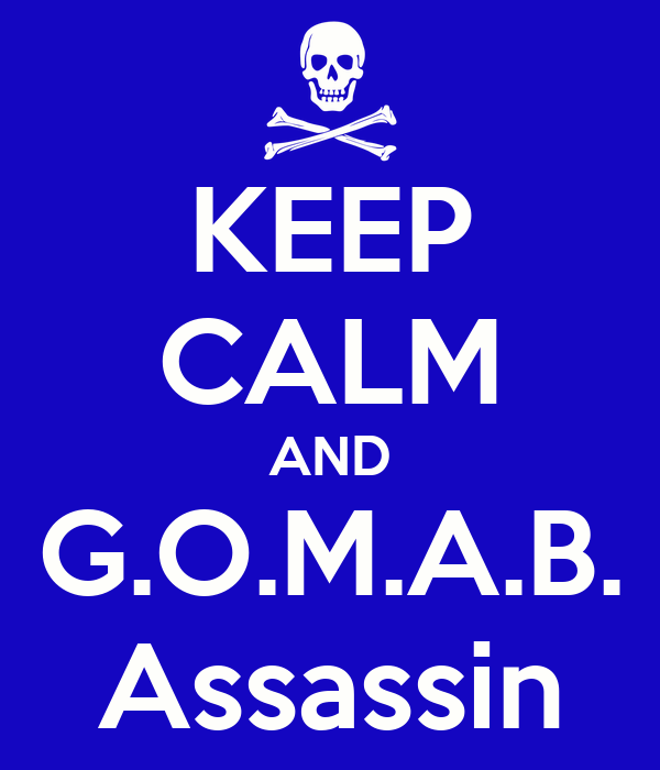 KEEP CALM AND G.O.M.A.B. Assassin