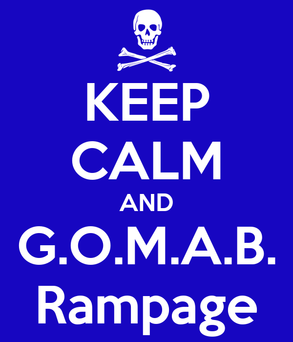 KEEP CALM AND G.O.M.A.B. Rampage