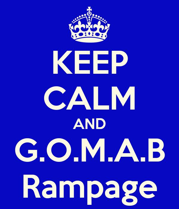 KEEP CALM AND G.O.M.A.B Rampage