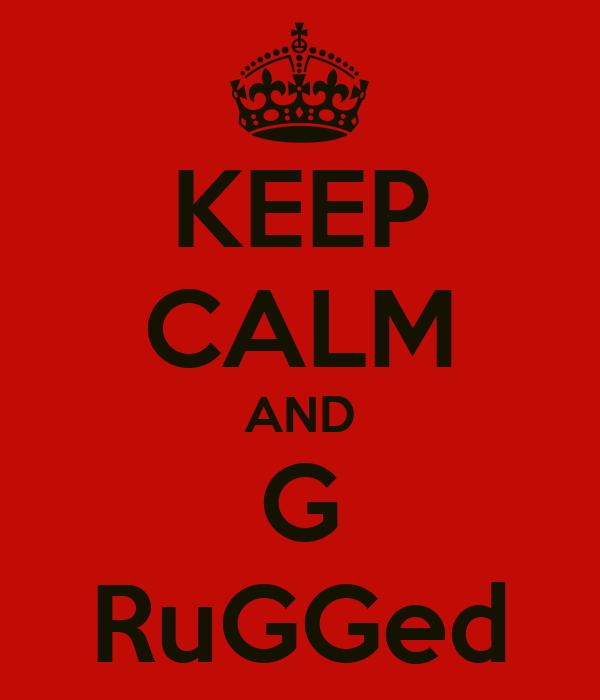 KEEP CALM AND G RuGGed