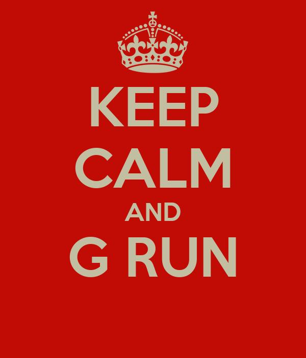 KEEP CALM AND G RUN