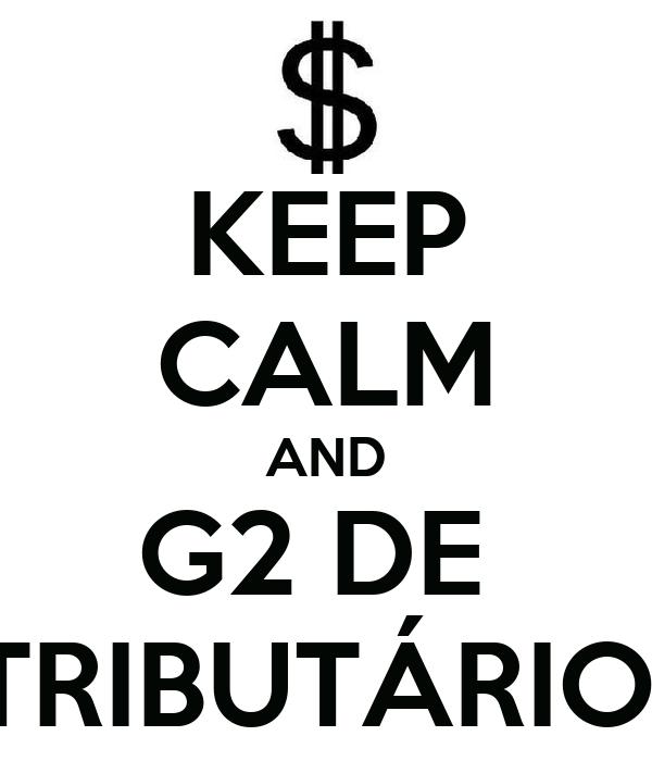 KEEP CALM AND G2 DE  TRIBUTÁRIO