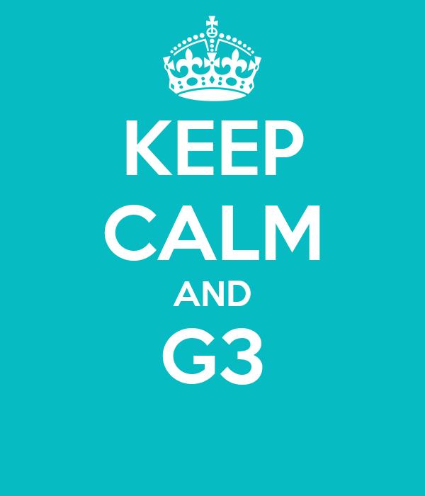 KEEP CALM AND G3