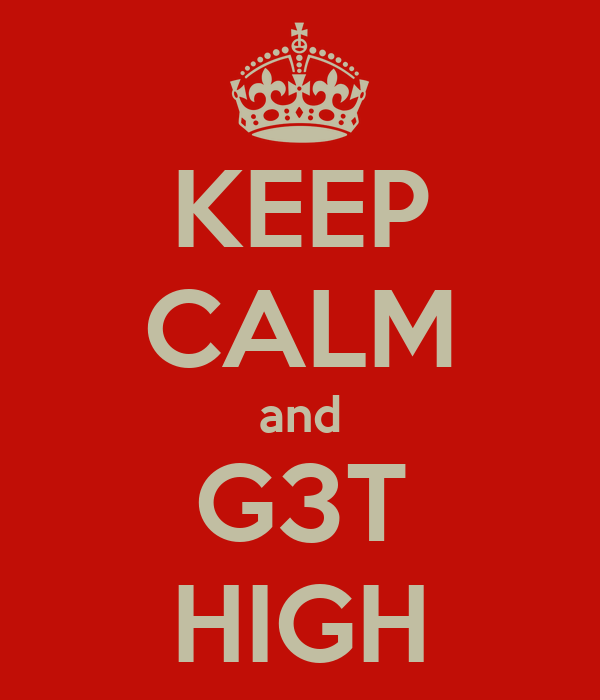 KEEP CALM and G3T HIGH