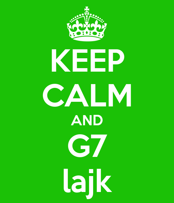 KEEP CALM AND G7 lajk