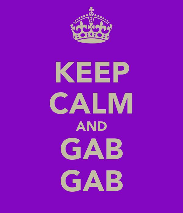 KEEP CALM AND GAB GAB