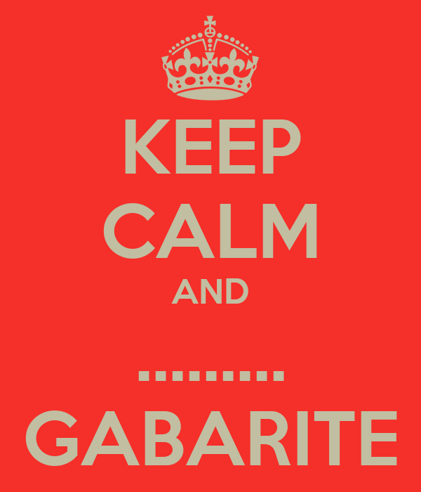KEEP CALM AND ......... GABARITE