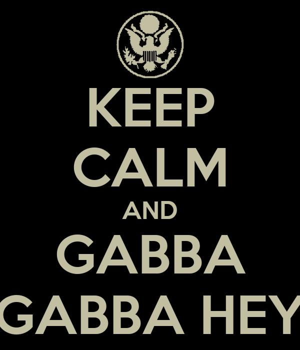 KEEP CALM AND GABBA GABBA HEY