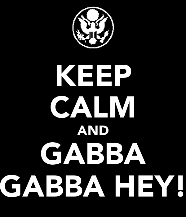 KEEP CALM AND GABBA GABBA HEY!