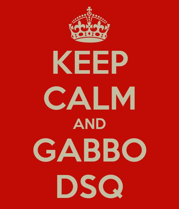KEEP CALM AND GABBO DSQ
