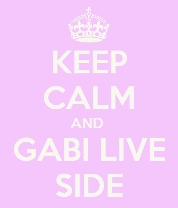 KEEP CALM AND  GABI LIVE SIDE